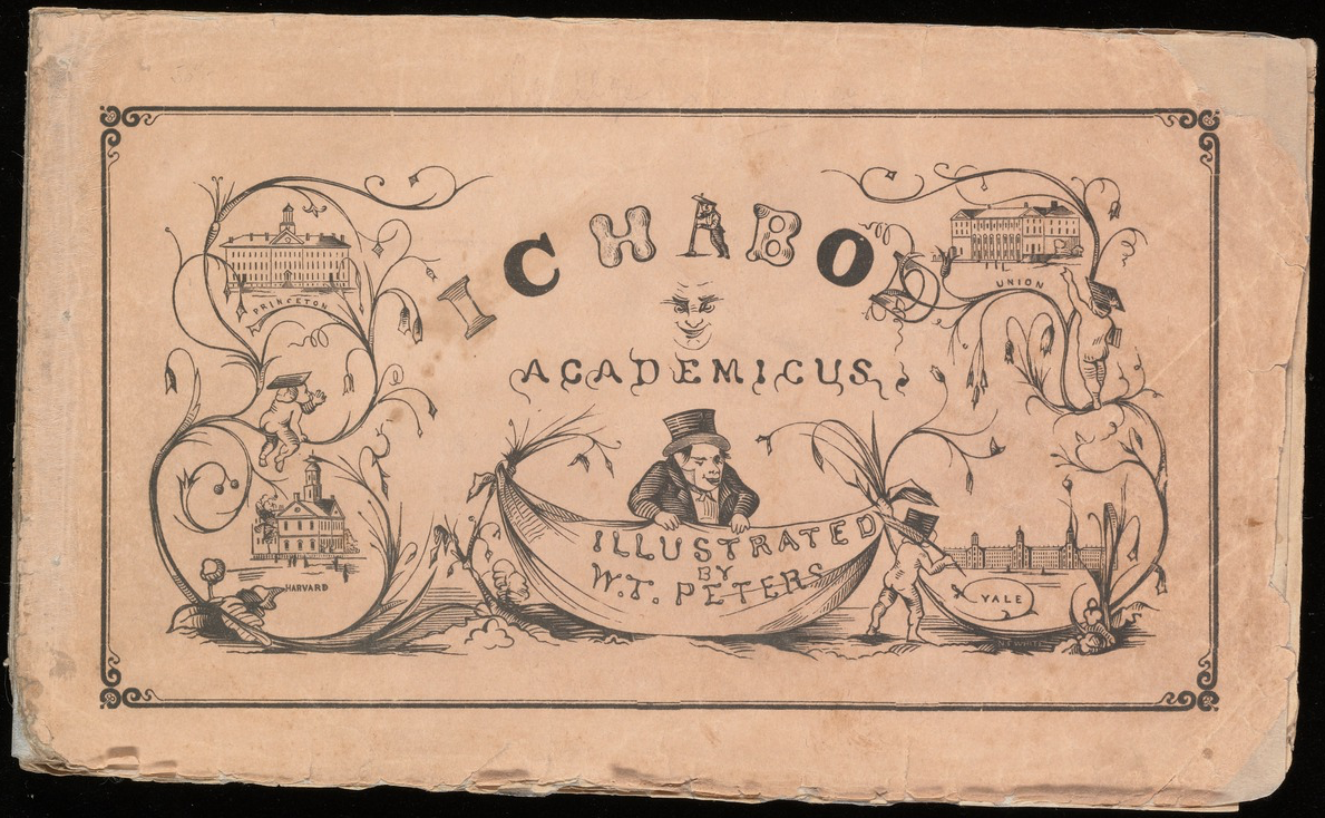 The college experience of Ichabod Academicus / illustrated by William T. Peters, and dedicated to their brother collegians by the editors, H.F.P. and G.M., ca. 1849?] Call Number: 2003 +42: