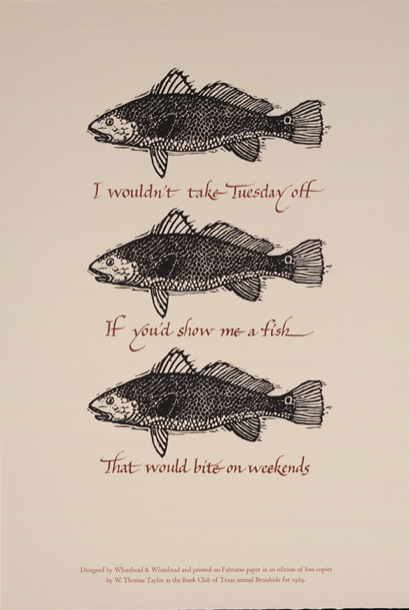 "Broadside print reading: ""I Wouldn't Take Tuesday Off if You'd Show Me a Fish that Would Bite on Weekends"""